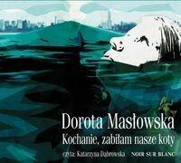 Wydawnictwo Literackie Dorota Masłowska Kochanie, zabiłam nasze koty. Audiobook