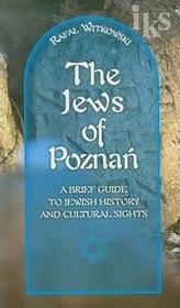 Miejskie Posnania The Jews of Poznań. A brief guide to jewish history and cultural sights - Rafał Witkowski