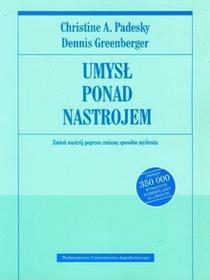Wydawnictwo Uniwersytetu Jagiellońskiego Christine A. Padesky, Dennis Greenberger Umysł ponad nastrojem. Zmień nastrój poprzez zmianę sposobu myślenia