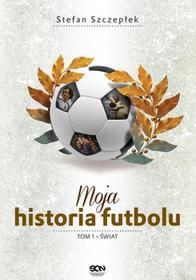 Sine Qua Non Moja historia futbolu Tom 1 Świat - Stefan Szczepłek