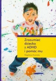Zrozumieć dziecko z ADHD i pomóc mu - Magdalena Kamińska