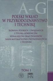 Polski wkład w przyrodoznawstwo i technikę. Tom 1 A-G - Instytut Historii Nauki PAN