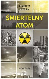 Novae Res Śmiertelny atom - ELŻBIETA STASIK