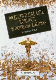 Przeciwdziałanie korupcji w ochronie zdrowia - Jerzy Kowalczyk
