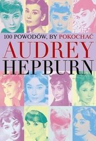 Dolnośląskie 100 powodów by pokochać Audrey Hepburn - Opracowanie zbiorowe