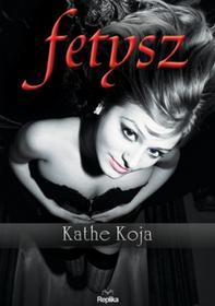 Kathe Koja Fetysz