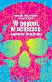 Iskry W pogoni, w ucieczce. Narkotyki i narkomania - Wojciech Wanat, Katarzyna Panejko-Wanat