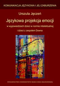 UMCS Wydawnictwo Uniwersytetu Marii Curie-Skłodows Językowa projekcja emocji w wypowiedziach dzieci w normie intelektualnej i dzieci z zespołem Downa Urszula Jęczeń