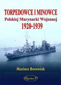 Borowiak Mariusz Torpedowce i minowce Polskiej Marynarki Wojennej 1920-1939 - mamy na stanie, wyślemy natychmiast