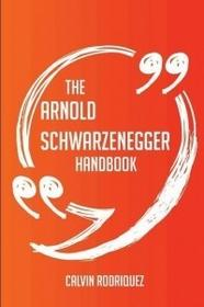 HISTORY INK BOOKS The Arnold Schwarzenegger Handbook - Everything You Need to Know about Arnold Schwarzenegger