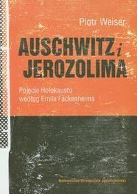 Wydawnictwo Uniwersytetu Jagiellońskiego Auschwitz i Jerozolima - Piotr Weiser