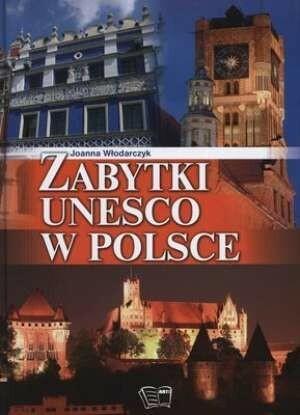 Arti Joanna Włodarczyk Zabytki UNESCO w Polsce.
