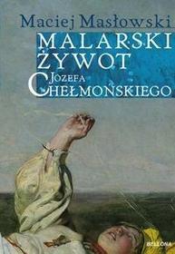 Bellona Malarski żywot Józefa Chełmońskiego - Maciej Masłowski