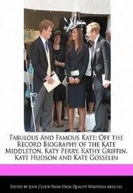 WEBSTER S DIGITAL SERV S Fabulous and Famous Kate; Off the Record Biography of the Kate Middleton, Katy Perry, Kathy Griffin, Kate Hudson and Kate Gosselin