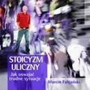 Stoicyzm uliczny Jak oswajać trudne sytuacje Marcin Fabjański