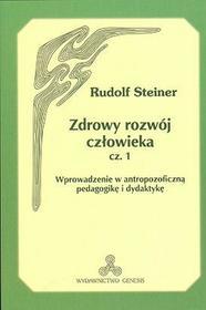 Zdrowy rozwój człowieka, część 1. Wprowadzenie w antropozoficzną pedagogikę i dydaktykę - Rudolf Steiner