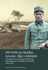Wydawnictwo Uniwersytetu Rzeszowskiego Od Gorlic po Kaukaz Lewant Alpy i Adriatyk