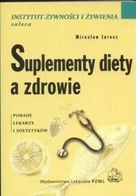 Wydawnictwo Lekarskie PZWL Suplementy diety a zdrowie. Porady lekarzy dietetyków - Mirosław Jarosz