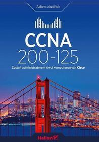 Józefiok Adam CCNA 200-125 Zostań administratorem sieci komputerowych Cisco - mamy na stanie, wyślemy natychmiast