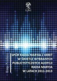 Spór Radia Maryja z KRRIT  w świetle wybranych publicystycznych audycji Radia Maryja  w latach 2011-2013 - Przybysz Kinga