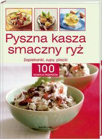 KDC  Pyszna kasza, smaczny ryż - zapiekanki, zupy, placki 100 nowych przepisów.