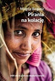Muza Pirania na kolację. 1405 dni w podróży dookoła świata - MAGDA BOGUSZ