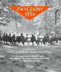Dom Spotkań z Historią Zwyczajny 1934. Polska na zdjęciach Willema van de Polla praca zbiorowa