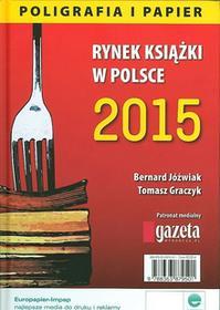 Biblioteka Analiz Rynek książki w Polsce 2015. Poligrafia i papier Bernard Jóźwiak, Tomasz Graczyk