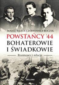 Bellona Powstańcy '44. Bohaterowie i świadkowie - MAŁGORZATA CZERWIŃSKA-BUCZEK