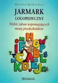Harmonia Jarmark logopedyczny.Wybór zabaw wspomagających mowę przedszkolaków - Malkiewicz Mariola
