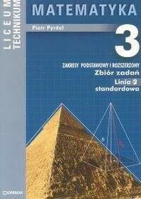 Matematyka 3 Zbiór zadań Linia 2 standardowa Zakres podstawowy i rozszerzony Piotr Pyrdoł