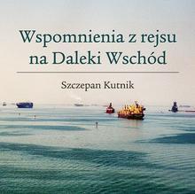 Szczepan Kutnik Wspomnienia z rejsu na Daleki Wschód / wysyłka w 24h