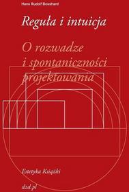 Reguła i intuicja. O rozwadze i spontaniczności projektowania - Hans Rudolf Bosshard