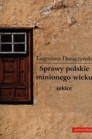 Sprawy polskie minionego wieku. Szkice - Eugeniusz Duraczyński