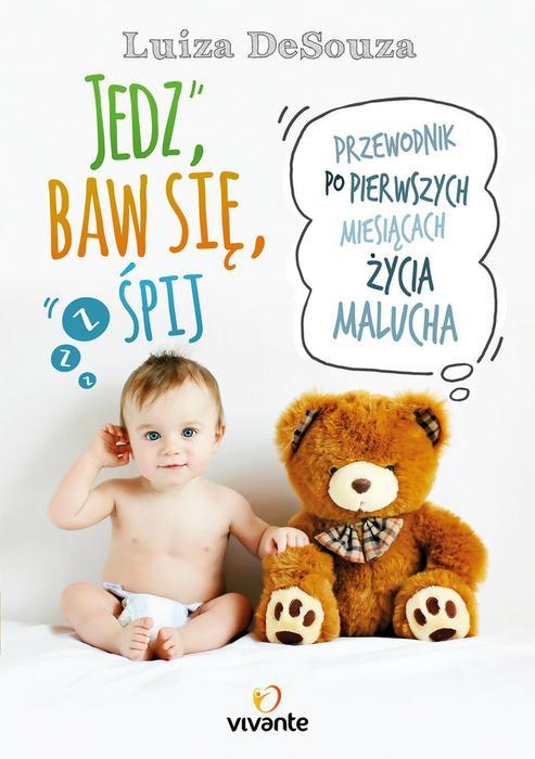 Vivante Jedz, baw się, śpij. Przewodnik po pierwszych miesiącach życia malucha - LUIZA DESOUZA