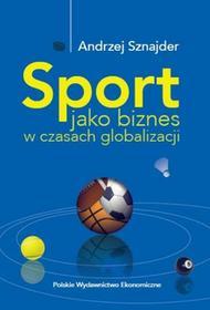 SPORT JAKO BIZNES W EPOCE GLOBALIZACJI - Andrzej Sznajder