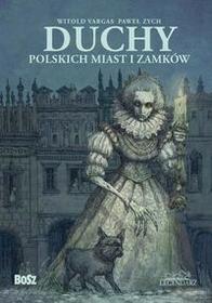 Bosz Duchy polskich miast i zamków - Paweł Zych, Witold Vargas
