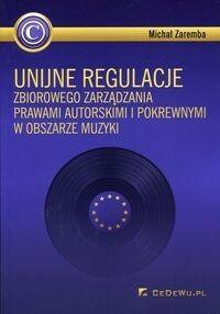 CeDeWu Unijne regulacje zbiorowego zarządzania prawami autorskimi i pokrewnymi w obszarze muzyki - Michał Zaremba