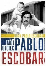 Zysk i S-ka Mój ojciec Pablo Escobar - Juan Pablo Escobar