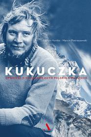 Agora Kukuczka. Opowieść o najsłynniejszym polskim himalaiście - Dariusz Kortko, MARCIN PIETRASZEWSKI