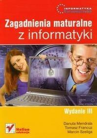 Danuta Mendrala, Tomasz Francuz, Marcin Szeliga Informatyka Europejczyka Zagadnienia maturalne z informatyki