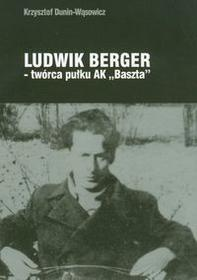 "Lampa i Iskra Boża Ludwik Berger twórca pułku AK""""Baszta"""" - Krzysztof Dunin-Wąsowicz"