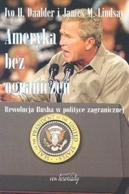 Ameryka bez ograniczeń - Daalder Ivo H., Lindsay James M.