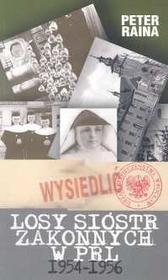Losy sióstr zakonnych w PRL 1954-1956 - Peter Raina