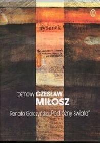 Gorczyńska Renata, Miłosz Czesław Podróżny świata Rozmowy z Czesławem Miłoszem