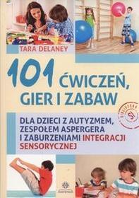 Harmonia 101 ćwiczeń gier i zabaw dla dzieci z autyzmem, zespołem aspergera i zaburzeniami integracji sensorycznej - TARA DELANEY