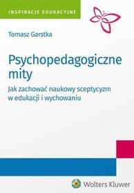 Wolters Kluwer Psychopedagogiczne mity - Tomasz Garstka