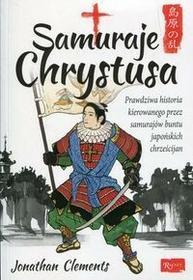 Rafael Dom Wydawniczy Samuraje Chrystusa - Jonathan Clements