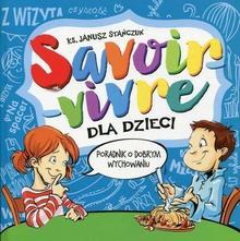 Savoir-vivre dla dzieci Poradnik o dobrym wychowaniu - Stańczuk Janusz