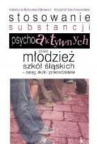 Stosowanie substancji psychoaktywnych przez młodzież szkół śląskich zasięg skutki i przeciwdziałanie Katarzyna dr Borzucka-Sitkiewicz